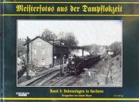 Meisterfotos aus der Dampflokzeit, Bd. 3 Bahnanlagen in Sachsen